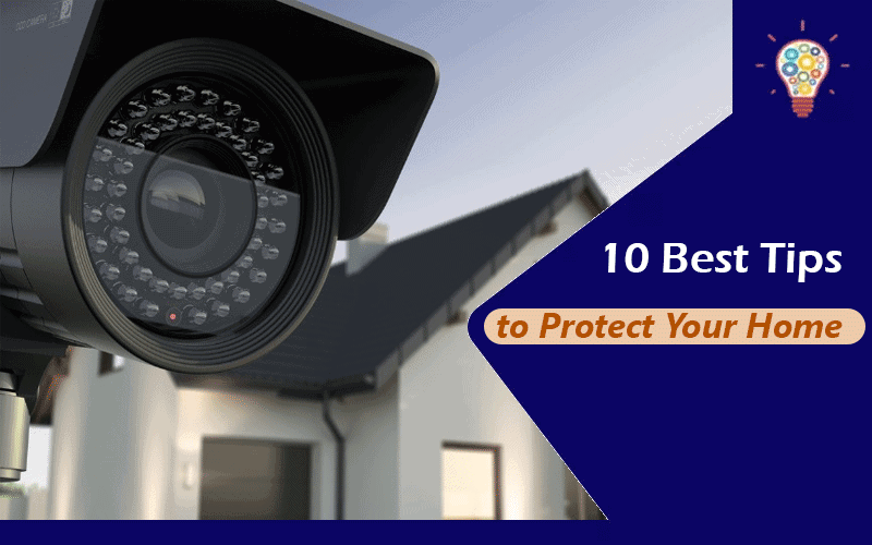 10 Best Tips to Protect Your Home and its Contents