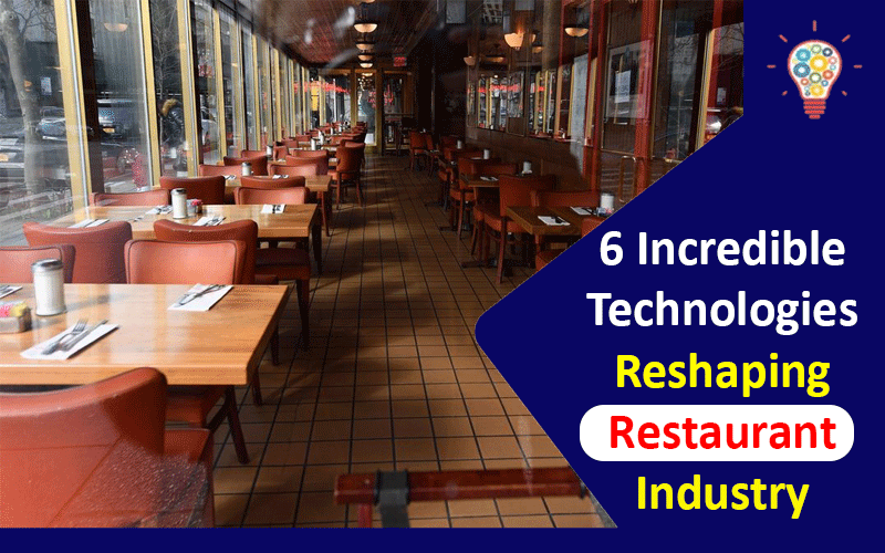 6 Incredible Technologies Reshaping Restaurant Industry