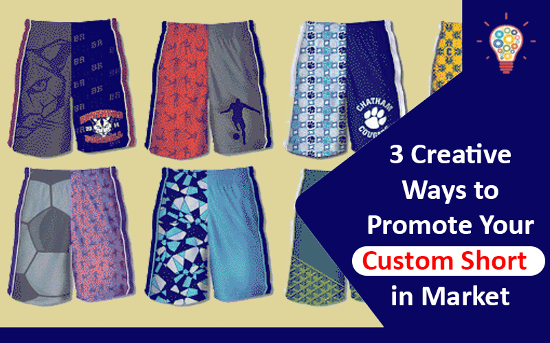 3 Creative Ways to Promote Your Custom Shorts in Market