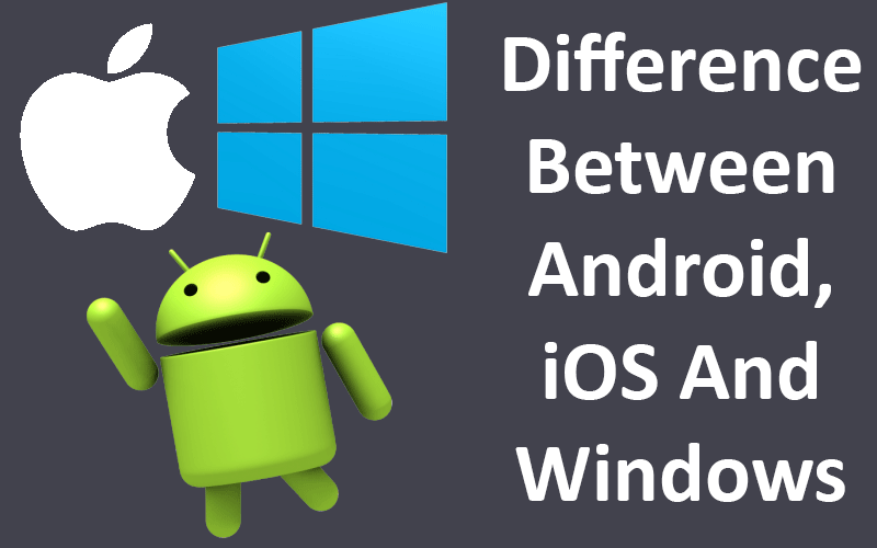 Difference Between Android, iOS And Windows OS