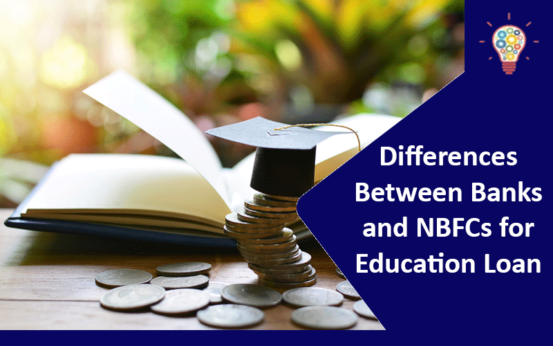 What are All the Differences Between Banks and NBFCs for Education Loan?