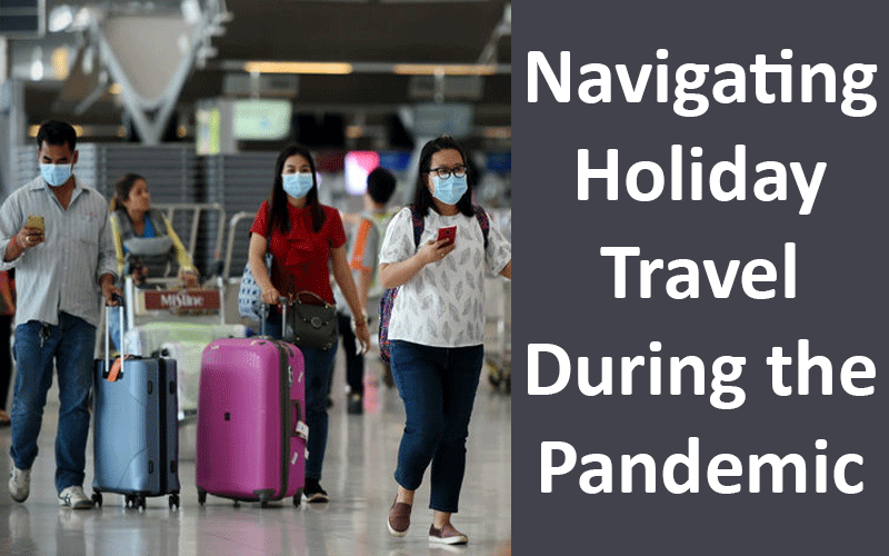 Planes, Trains and… COVID? Navigating Holiday Travel During the Pandemic
