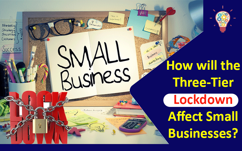 How will the Three-Tier Lockdown Affect Small Businesses?