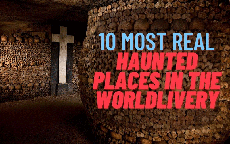 10 Most Real Haunted Places In The World For Fearless Travellers