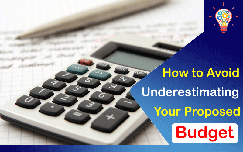 How to Avoid Underestimating Your Proposed Budget