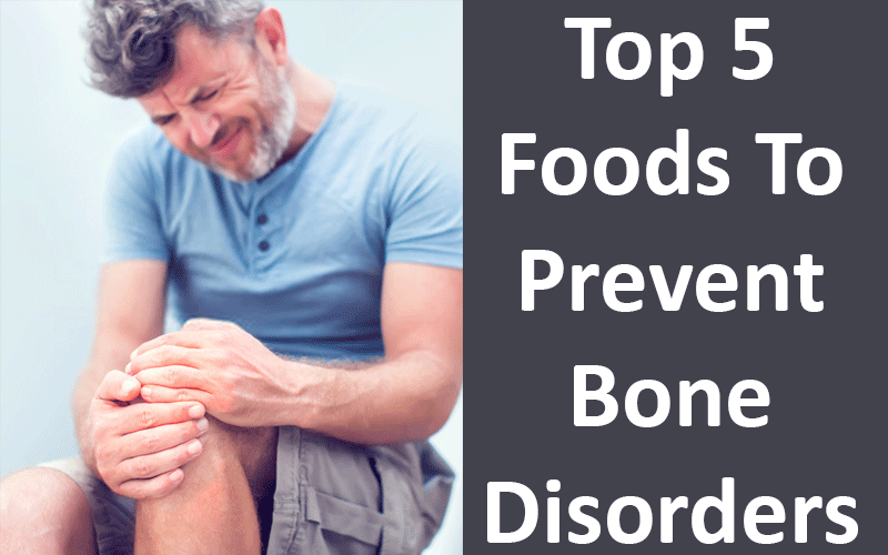 Top 5 Foods To Prevent Bone Disorders