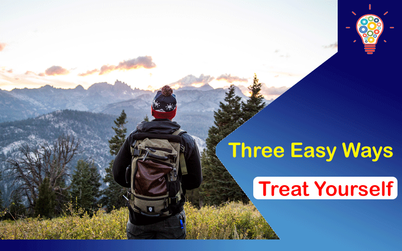 Three Easy Ways to Treat Yourself