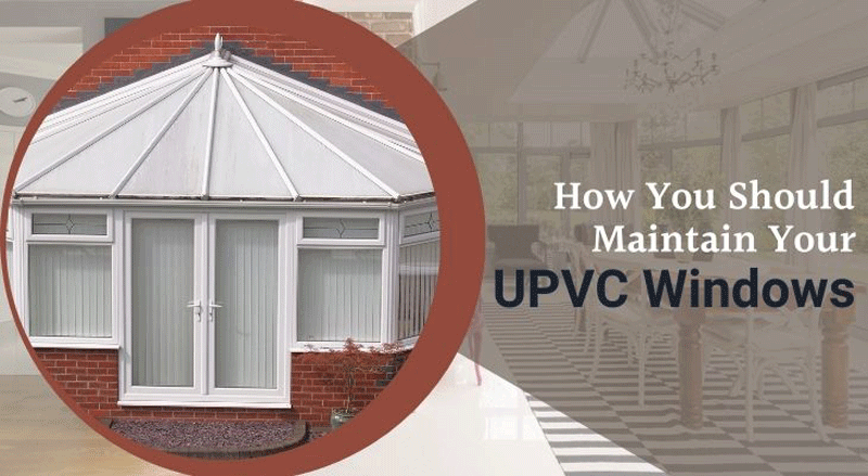 How You Should Maintain UPVC Windows Of Your Property