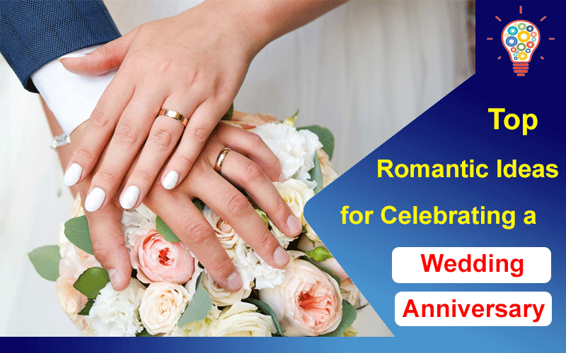 Top Romantic Ideas for Celebrating a Wedding Anniversary
