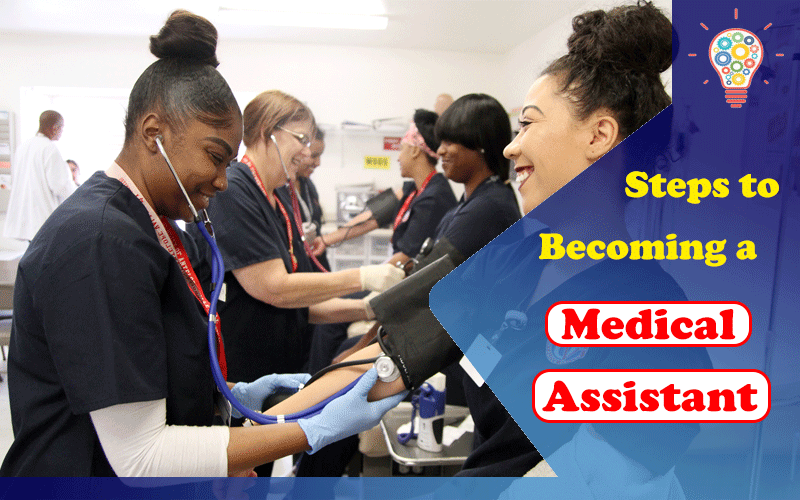 Steps to Becoming a Medical Assistant