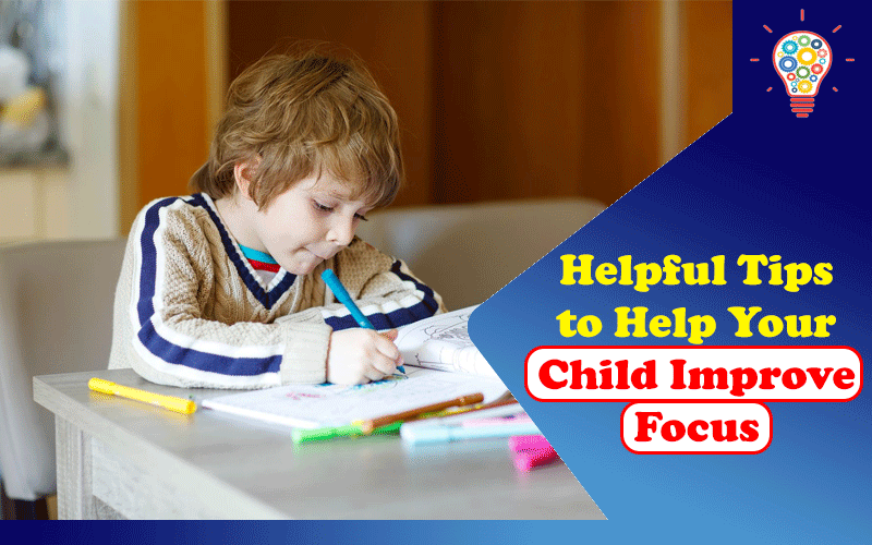 Helpful Tips to Help Your Child Improve Focus