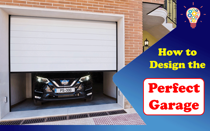 How to Design the Perfect Garage