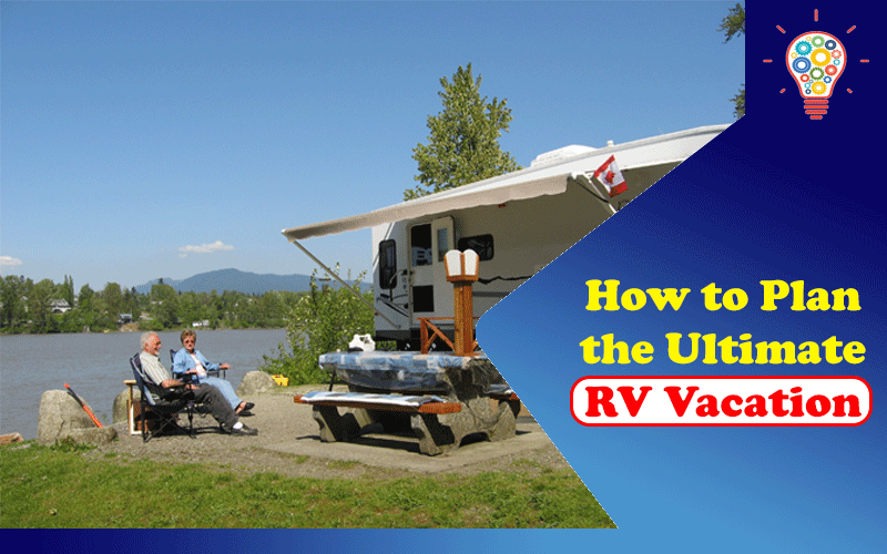 How to Plan the Ultimate RV Vacation