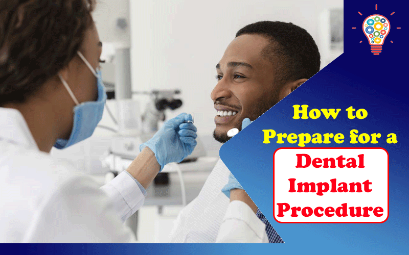 How to Prepare for a Dental Implant Procedure