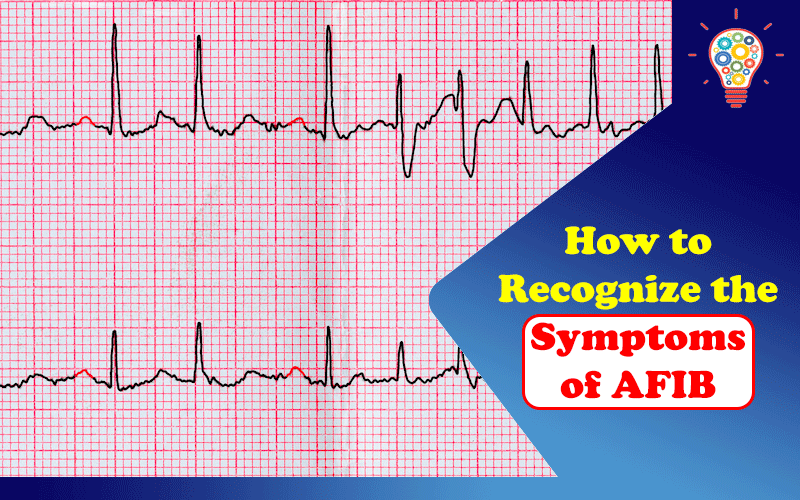 How to Recognize the Symptoms of AFIB