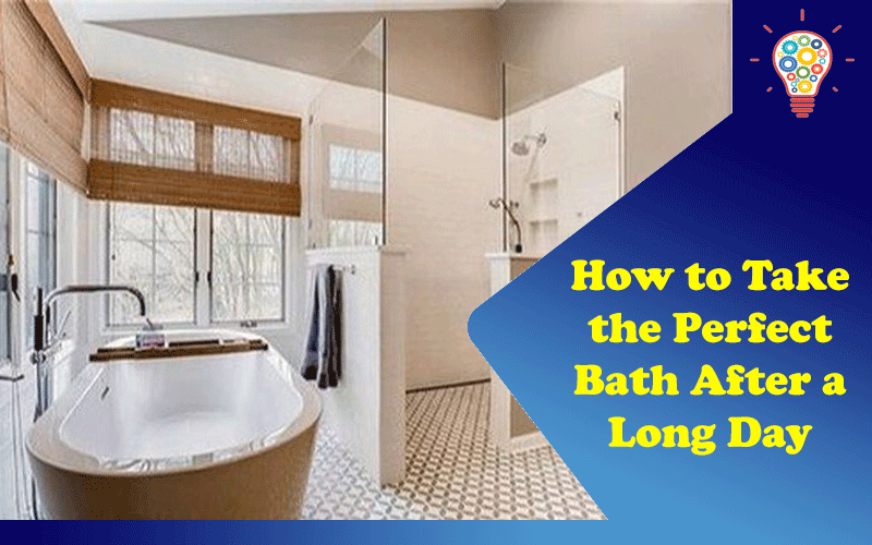 How to Take the Perfect Bath After a Long Day