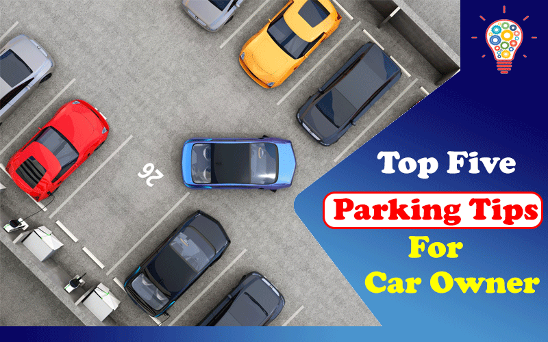 5 Parking Tips Every Car Owner Should Know