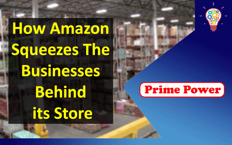 Prime Power: How Amazon Squeezes The Businesses Behind its Store