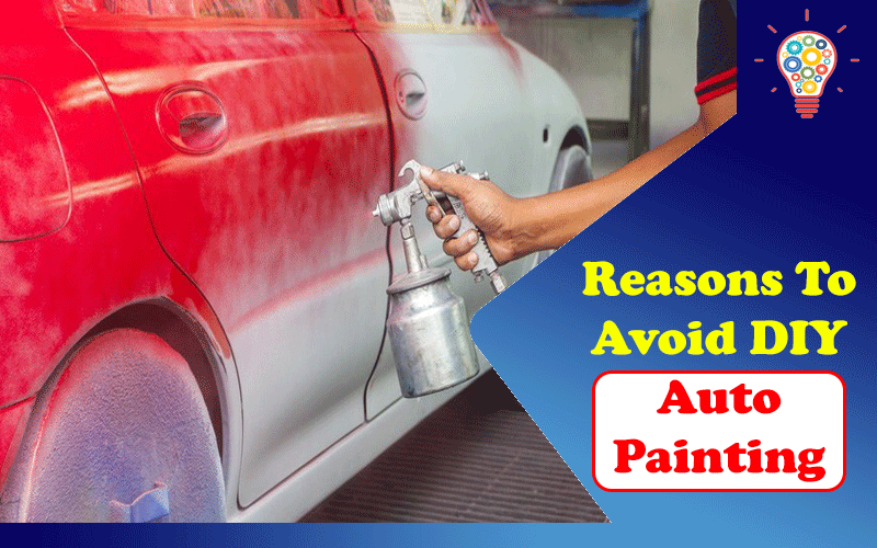 Reasons To Avoid DIY Auto Painting
