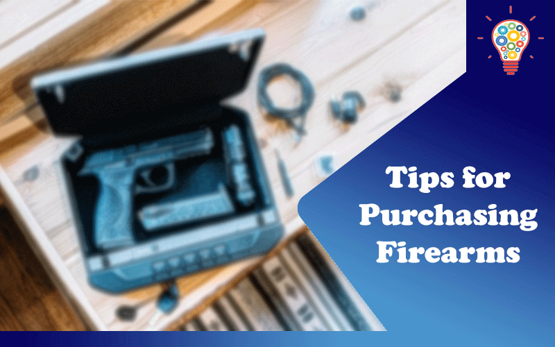 Tips for Purchasing Firearms