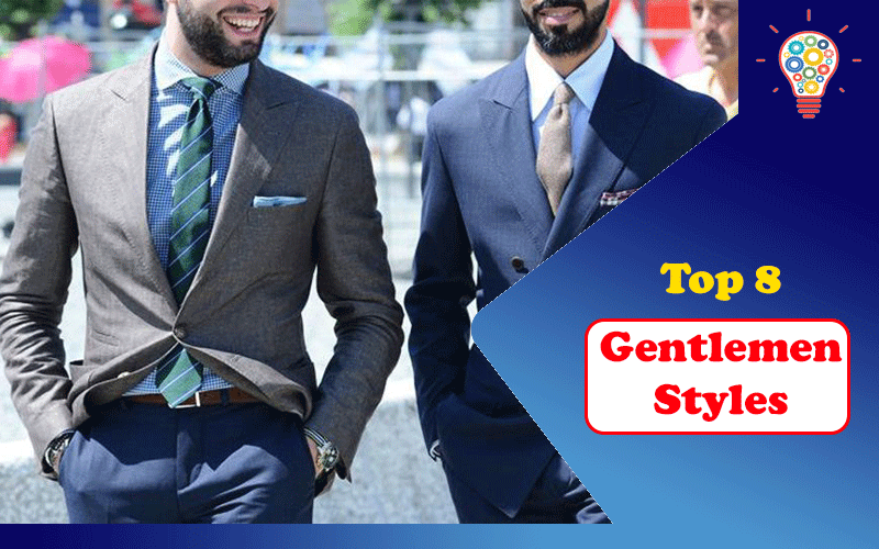 Top 8 Gentlemen Styles You Need to Know