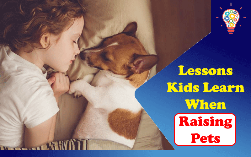 Valuable Lessons Kids Learn When Raising Pets