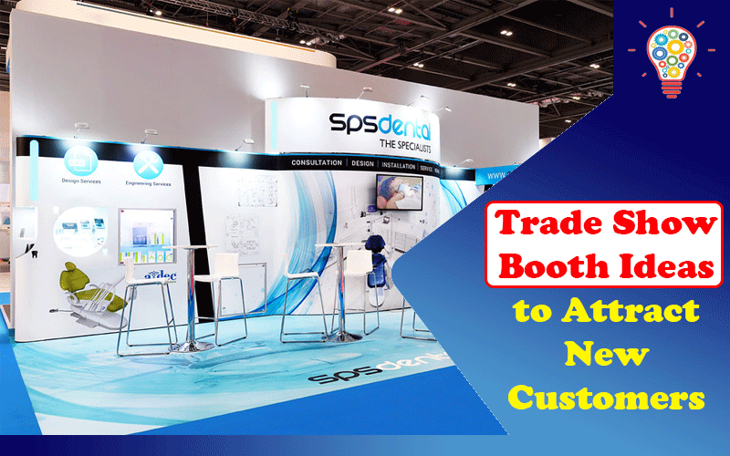 7 Trade Show Booth Ideas to Attract New Customers