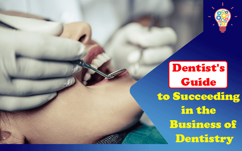 A Dentist's Guide to Succeeding in the Business of Dentistry