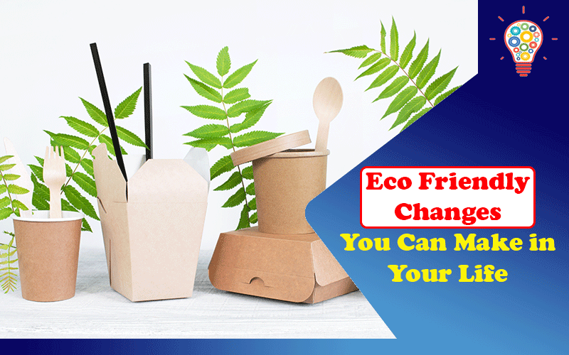 Eco Friendly Changes