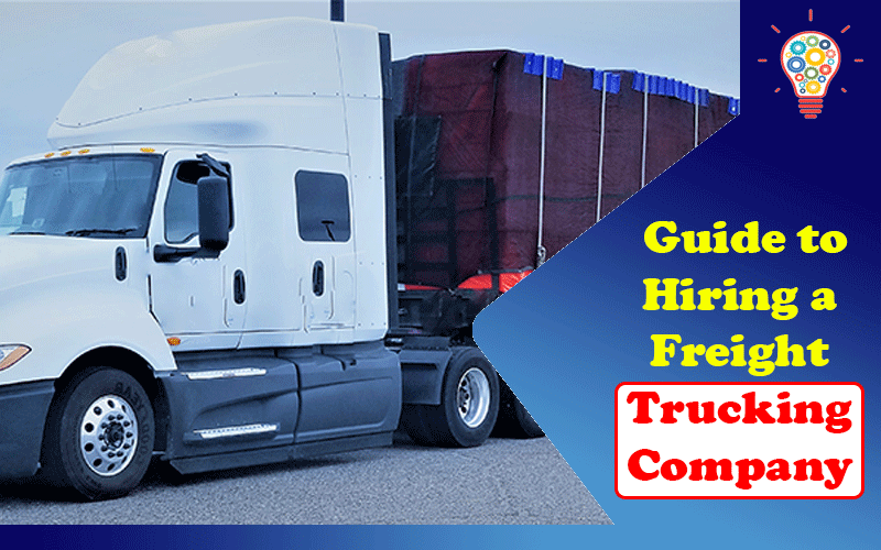 A Simple Guide to Hiring a Freight Trucking Company