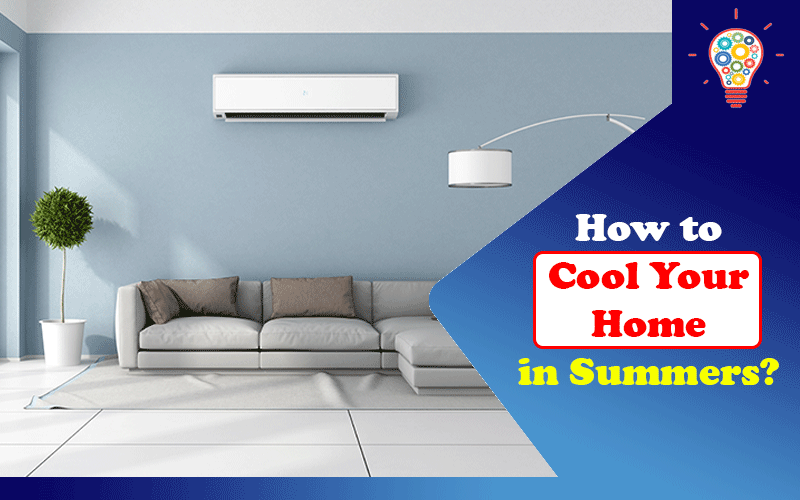 How to Cool Your Home in Summers