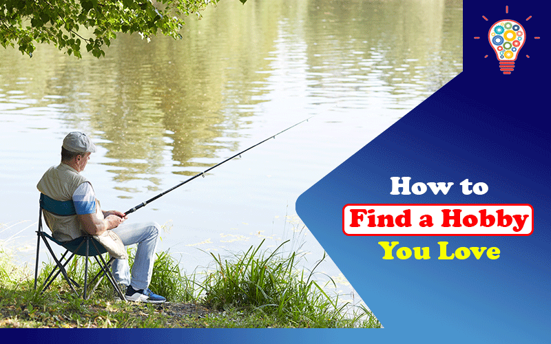 How to Find a Hobby You Love