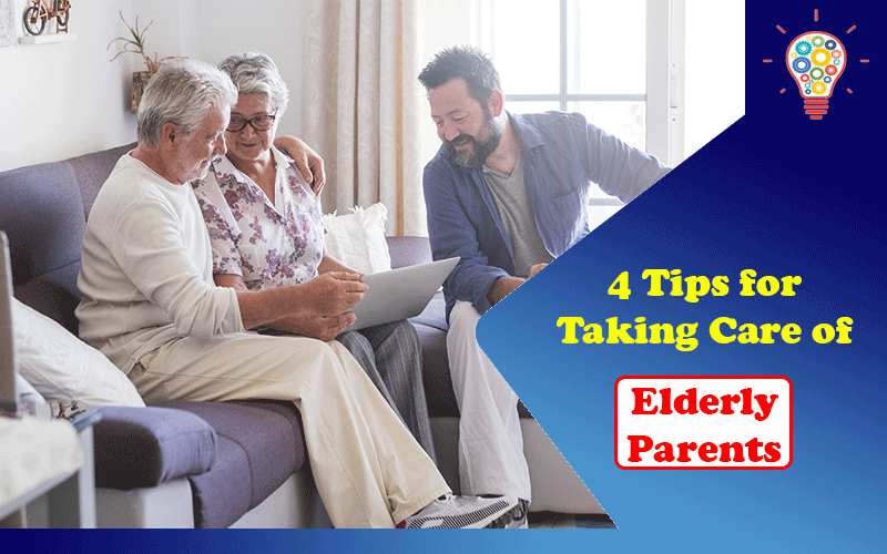 4 Tips for Taking Care of Elderly Parents