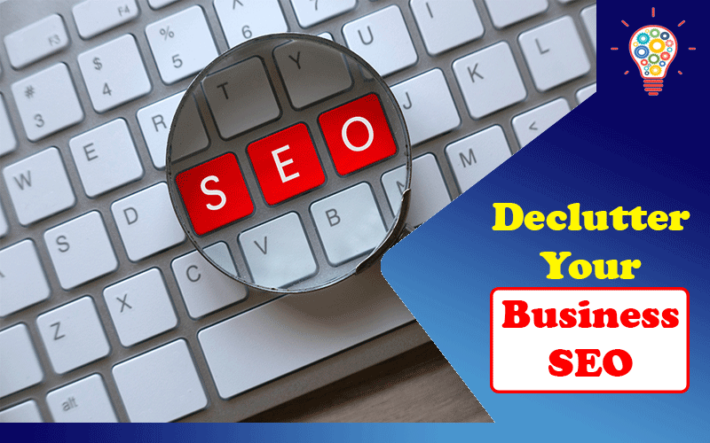 Declutter Your Business SEO