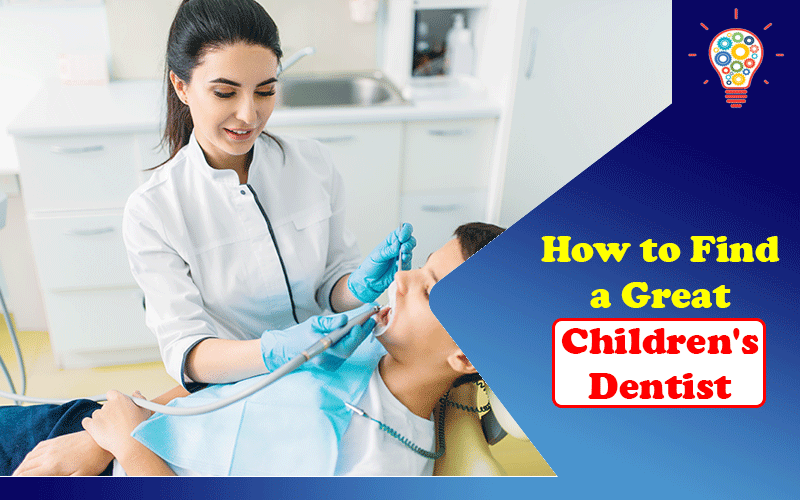 How to Find a Great Children's Dentist