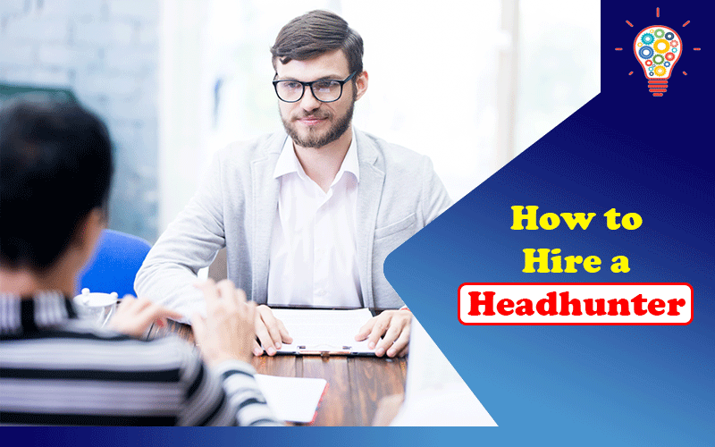 How to Hire a Headhunter