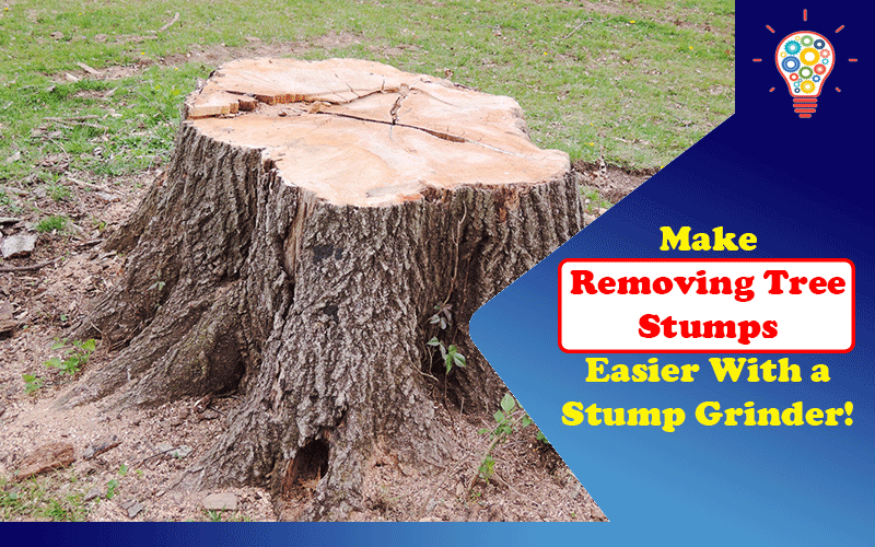 Make Removing Tree Stumps Easier With a Stump Grinder!