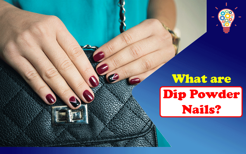 What are Dip Powder Nails