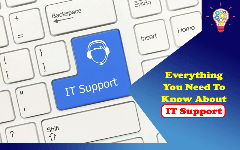 Everything You Need To Know About IT Support