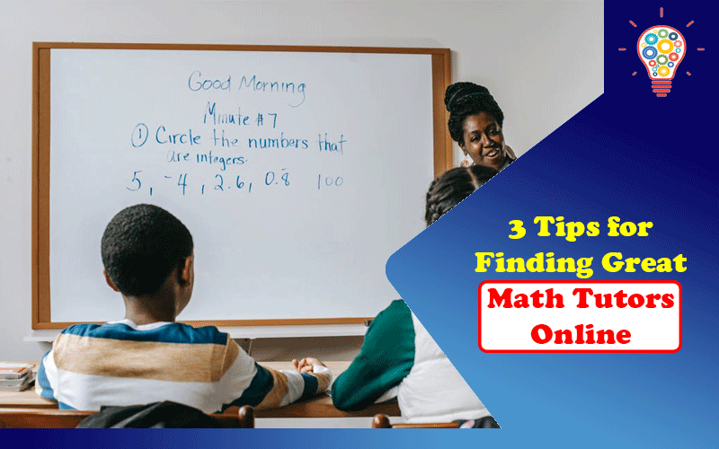 3 Tips for Finding Great Math Tutors Online