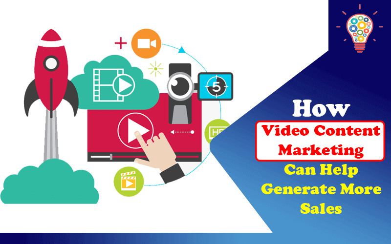 How Video Content Marketing Can Help Generate More Sales