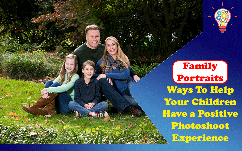 Family Portraits: 5 Ways To Help Your Children Have a Positive Photoshoot Experience