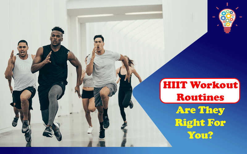 HIIT Workout Routines: Are They Right For You?