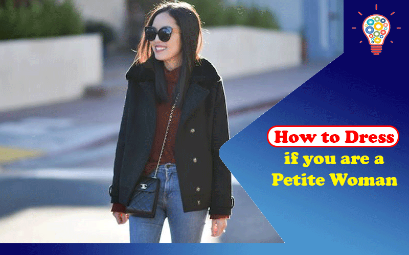 How To Dress If You Are A Petite Woman