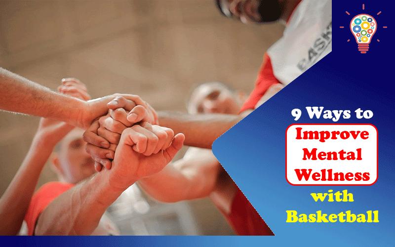 Improve Mental Wellness with Basketball