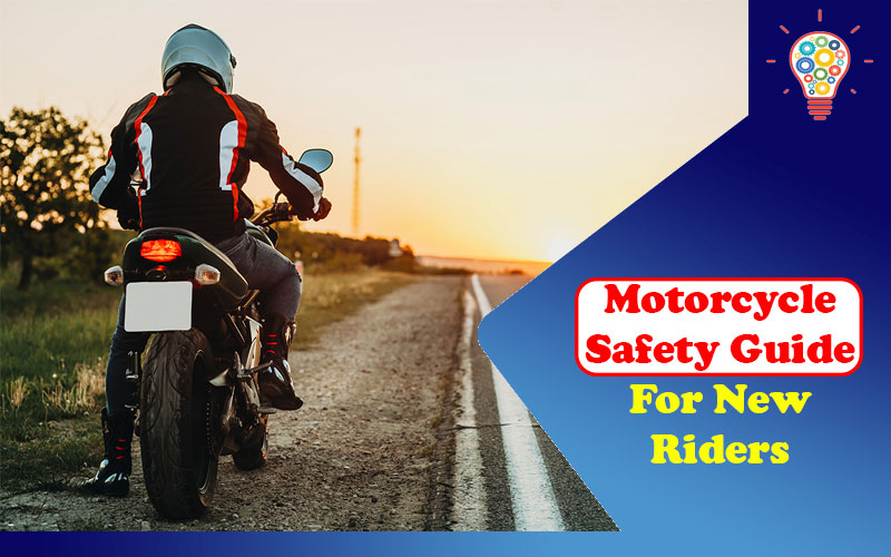 Motorcycle Safety Guide For New Riders