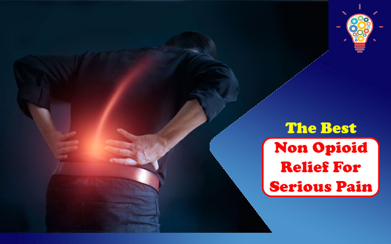 The Best Non-Opioid Relief for Serious Pain